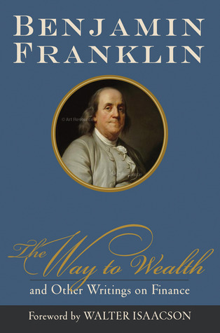 The Way to Wealth and Other Writings on Finance  by  Benjamin Franklin