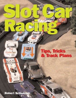 Slot Car Racing: Tips,Tricks & Track Plans Robert S. Schleicher