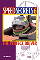 Speed Secrets 6: The Perfect Driver Ross Bentley