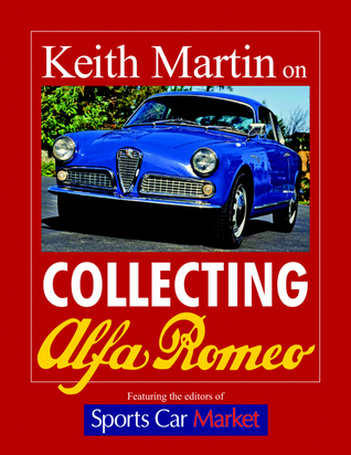 Keith Martin on Collecting Alfa Romeo  by  Keith Martin