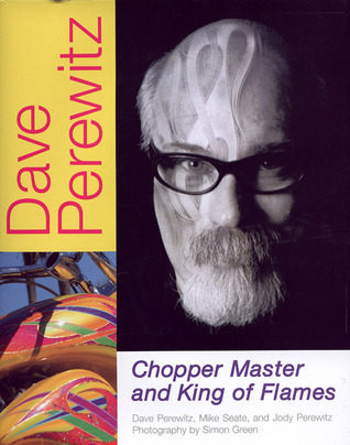 Dave Perewitz: Chopper Master and King of Flames  by  Dave Perewitz