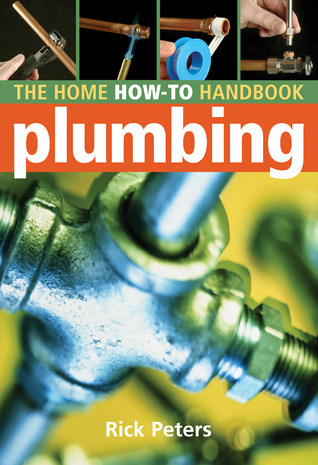 Home How-To Handbook: Plumbing Rick Peters