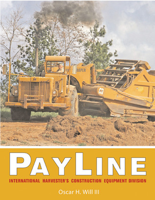 PayLine: International Harvesters Construction Equipment Division  by  Oscar H. Will III