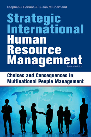 Strategic International Human Resource Management: Choices and Consequences in Multinational People Management Stephen J. Perkins