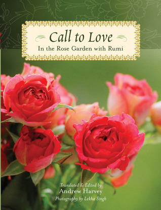 Call to Love: In the Rose Garden with Rumi  by  Rumi