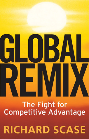 Global Remix: The Fight for Competitive Advantage  by  Richard Scase