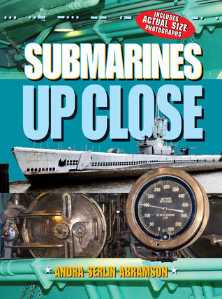 Submarines UP CLOSE  by  Andra Serlin Abramson