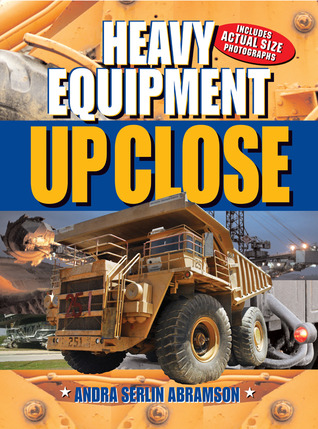 Heavy Equipment UP CLOSE Andra Serlin Abramson