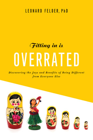 Fitting In Is Overrated: The Survival Guide for Anyone Who Has Ever Felt Like an Outsider Leonard Felder