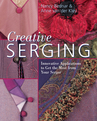Creative Serging: Innovative Applications to Get the Most from Your Serger  by  Nancy Bednar