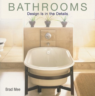 Design Is in the Details: Bathrooms  by  Brad Mee