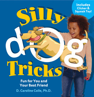 Silly Dog Tricks: Fun for You and Your Best Friend  by  D. Caroline Coile