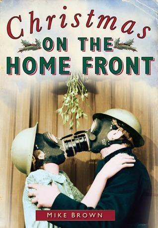 Christmas on the Home Front 1939-1945  by  Mike  Brown