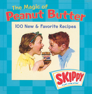 The Magic of Peanut Butter: 100 New & Favorite Recipes  by  Skippy
