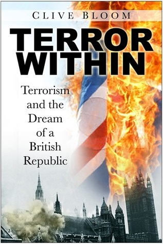 Terror Within: Terrorism and the Dream of a British Republic Clive Bloom