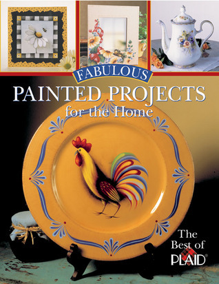 Fabulous Painted Projects for the Home: The Best of Plaid®  by  Plaid