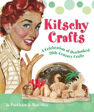Kitschy Crafts: A Celebration of Overlooked 20th-Century Crafts Jo Packham