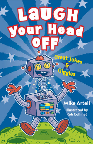 Laugh Your Head Off: Great Jokes & Giggles Mike Artell