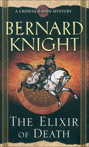 The Elixir of Death (Crowner John Mystery #10) Bernard Knight