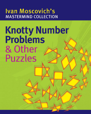 Knotty Number Problems & Other Puzzles  by  Ivan Moscovich