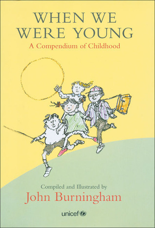 When We Were Young: A Compendium of Childhood John Burningham