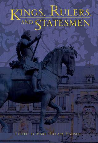 Kings, Rulers, and Statesmen Mark Hillary Hansen
