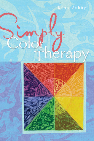 Simply Color Therapy: Uses of Color for Healing and Happiness Nina Ashby
