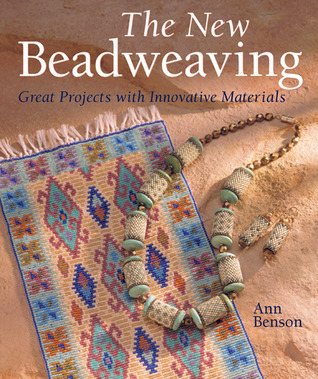 The New Beadweaving: Great Projects with Innovative Materials Ann Benson
