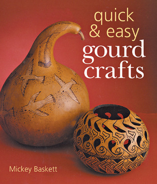 Quick & Easy Gourd Crafts  by  Mickey Baskett