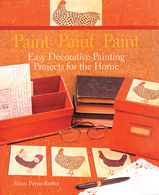 Paint Paint Paint: Easy Decorative Painting Projects for the Home  by  Sloan Payne-Rutter