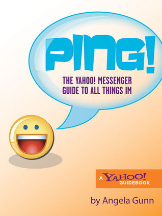 Ping!: The Yahoo! Messenger Guide to All Things IM  by  Angela Gunn
