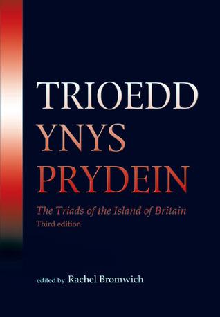 Trioedd Ynys Prydein: The Triads of the Island of Britain  by  Rachel Bromwich
