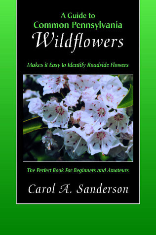 A Guide to Common PennsylvaniWildflowers Carol A. Sanderson