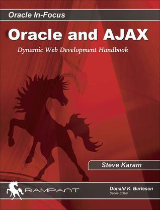 Oracle and AJAX: The Handbook for Dynamic Web Development  by  Steve Karam