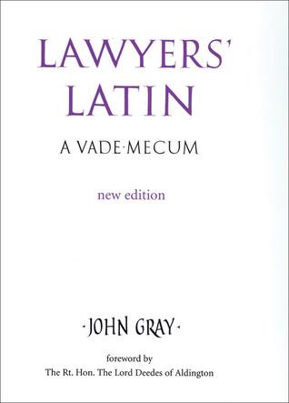 Lawyers Latin: A Vade-Mecum John Montgomery Gray