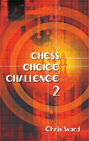 Chess Choice Challenge 2  by  Chris Ward