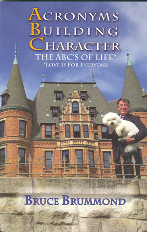 Acronyms Building Character: The ABCs of Life  by  Bruce Brummond