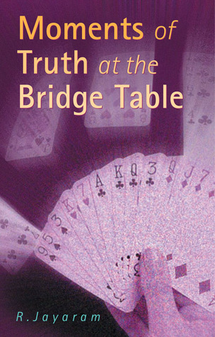 Moments of Truth at the Bridge Table  by  R. Jayaram