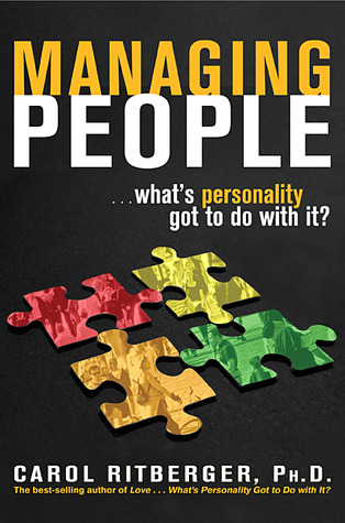 Managing People...Whats Personality Got To Do With It?  by  Carol Ritberger
