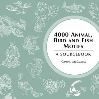 4000 Animal, Bird and Fish Motifs: A Sourcebook  by  Graham Leslie McCallum