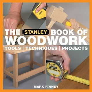 The Stanley Book of Woodwork: Tools Techniques Projects  by  Mark Finney