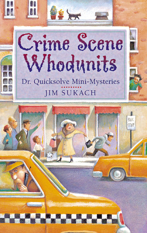 Crime Scene Whodunits: Dr. Quicksolve Mini-Mysteries  by  Jim Sukach