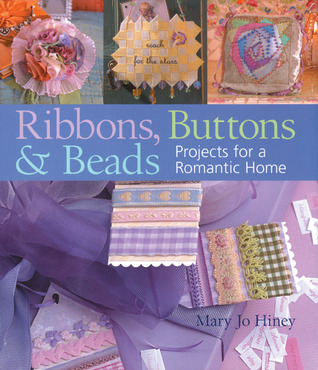 Ribbons, Buttons & Beads: Projects for a Romantic Home  by  Mary Jo Hiney