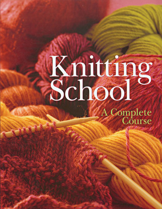 Knitting School: A Complete Course R.C.S. Libri