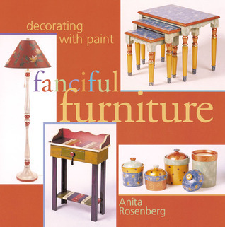Fanciful Furniture: Decorating with Paint  by  Anita Rosenberg