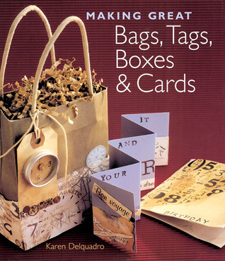 Making Great Bags, Tags, Boxes & Cards Karen Delquadro