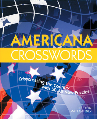 Americana Crosswords: Crisscrossing the Country with 50 All-New Puzzles Matt Gaffney