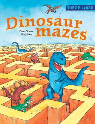 Maze Craze: Dinosaur Mazes  by  Don-Oliver Matthies