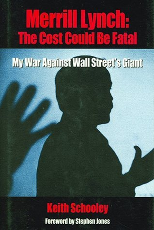 Merrill Lynch: The Cost Could Be Fatal: My War Against Wall Streets Giant  by  Keith Schooley