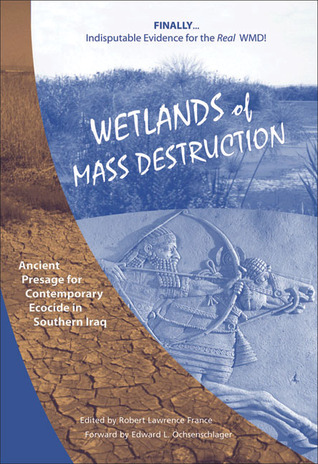 Wetlands of Mass Destruction: Ancient Presage for Contemporary Ecocide in Southern Iraq Robert B. France